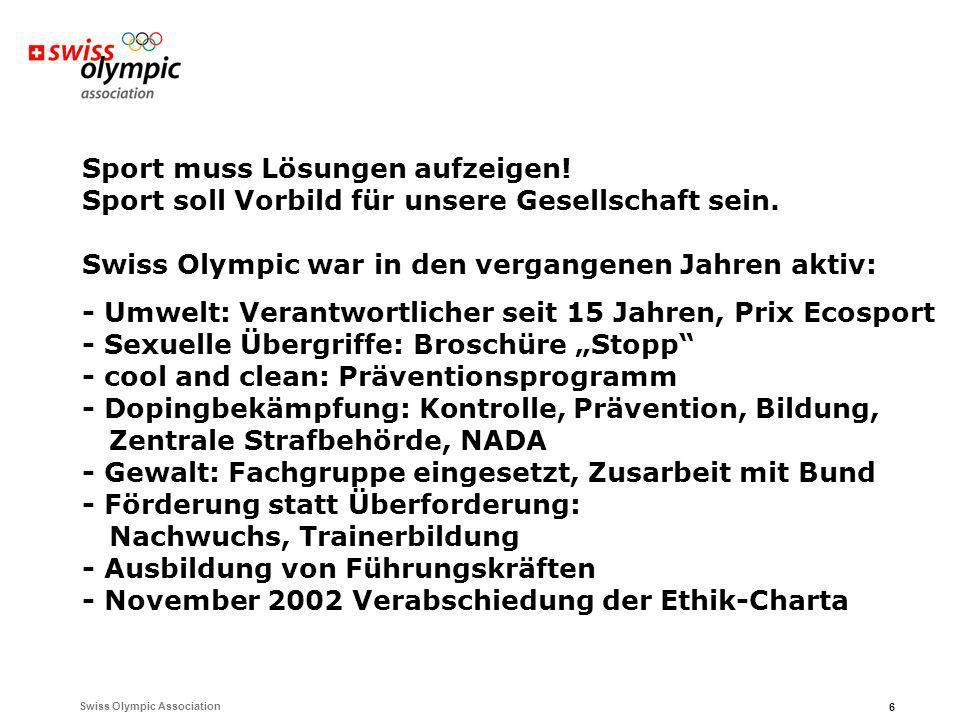 Swiss Olympic Association 6 Sport muss Lösungen aufzeigen! Sport soll Vorbild für unsere Gesellschaft sein. Swiss Olympic war in den vergangenen Jahre