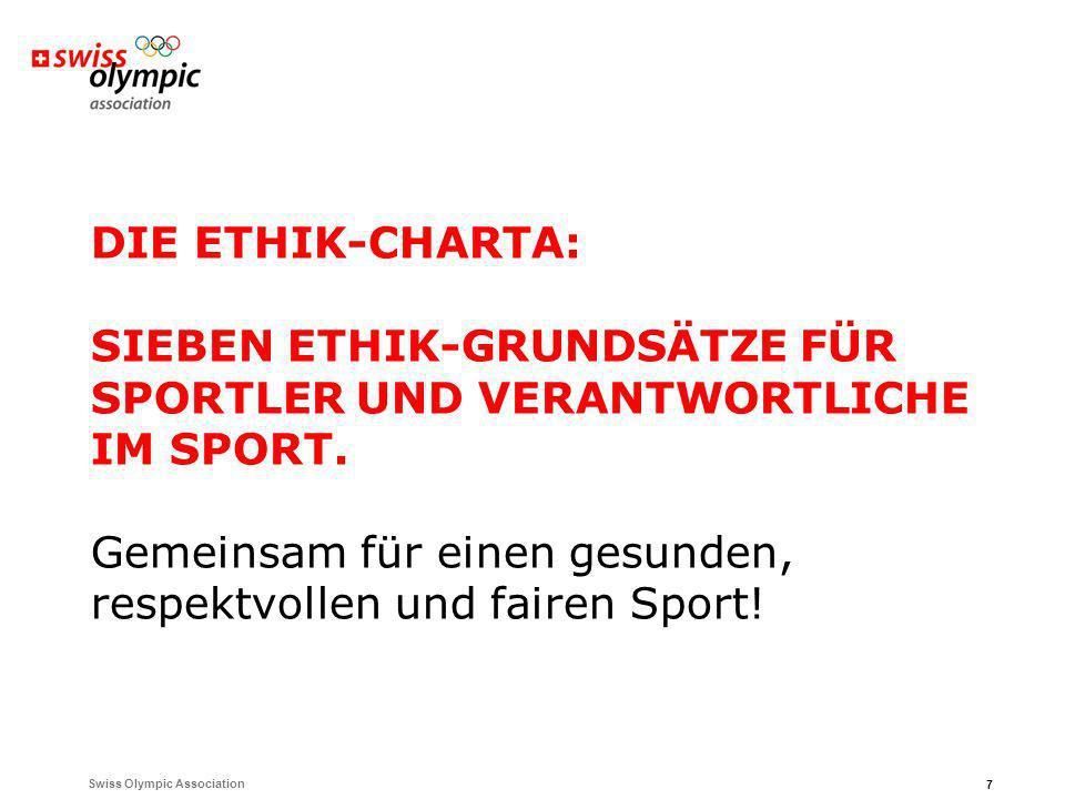 Swiss Olympic Association 7 DIE ETHIK-CHARTA: SIEBEN ETHIK-GRUNDSÄTZE FÜR SPORTLER UND VERANTWORTLICHE IM SPORT. Gemeinsam für einen gesunden, respekt