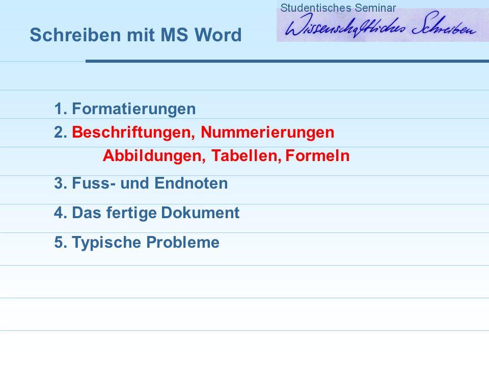 Schreiben mit MS Word 1.Formatierungen 2. Beschriftungen, Nummerierungen 3.