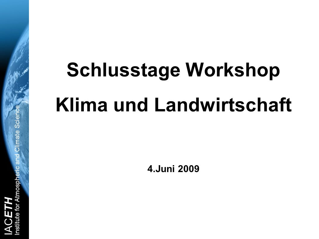 IACETH Institute for Atmospheric and Climate Science Schlusstage Workshop Klima und Landwirtschaft 4.Juni 2009