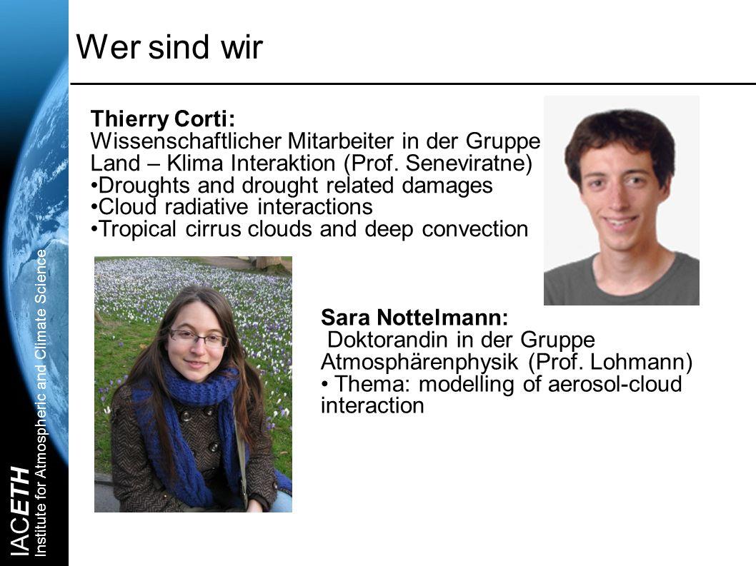 IACETH Institute for Atmospheric and Climate Science Wer sind wir Thierry Corti: Wissenschaftlicher Mitarbeiter in der Gruppe Land – Klima Interaktion