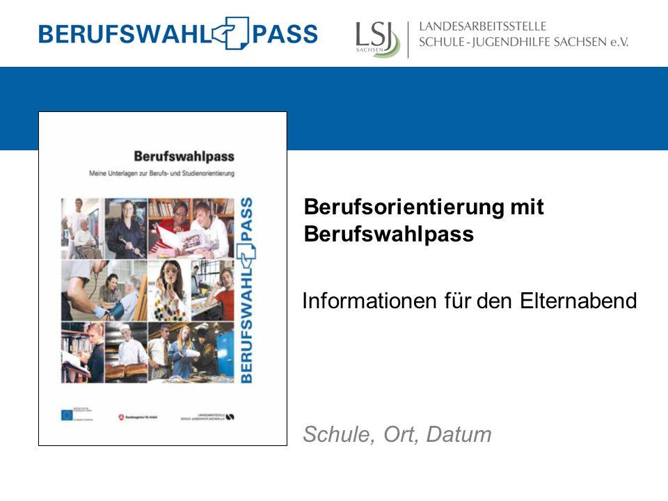 Berufsorientierung mit Berufswahlpass Informationen für den Elternabend Schule, Ort, Datum