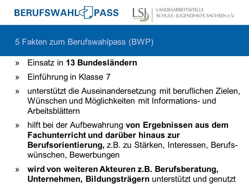 5 Fakten zum Berufswahlpass (BWP) »Einsatz in 13 Bundesländern »Einführung in Klasse 7 »unterstützt die Auseinandersetzung mit beruflichen Zielen, Wün