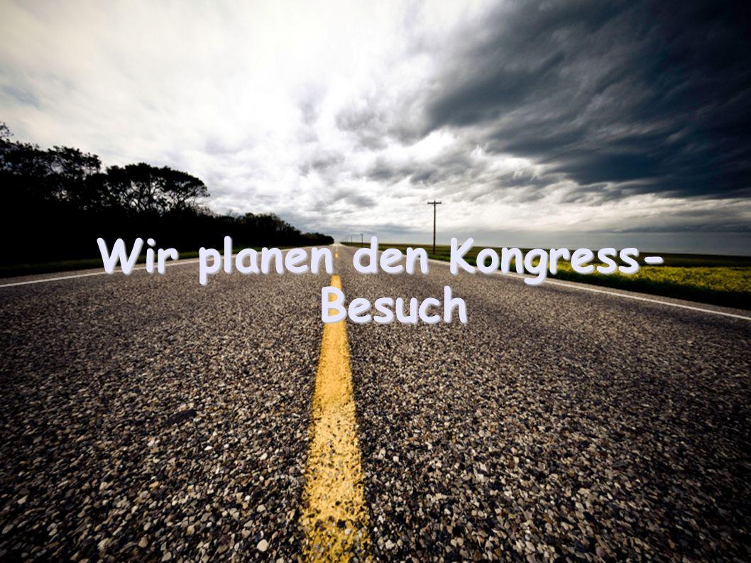 Wir fahren zum Kongress Schritt 7: Göttingen, wir kommen! Wir freuen uns auf den Tag!