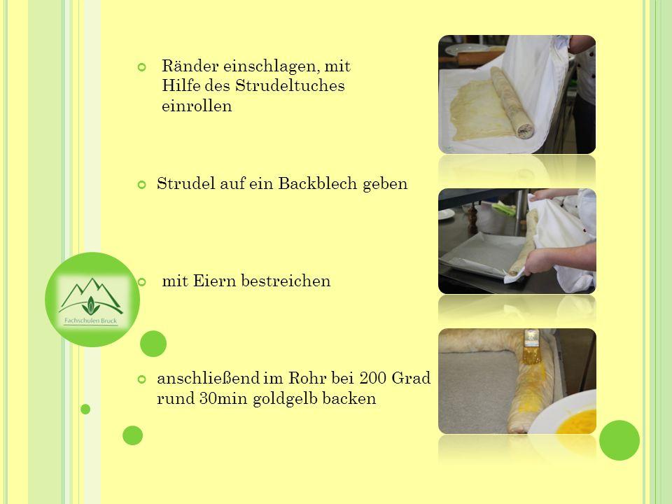 Ränder einschlagen, mit Hilfe des Strudeltuches einrollen Strudel auf ein Backblech geben mit Eiern bestreichen anschließend im Rohr bei 200 Grad rund
