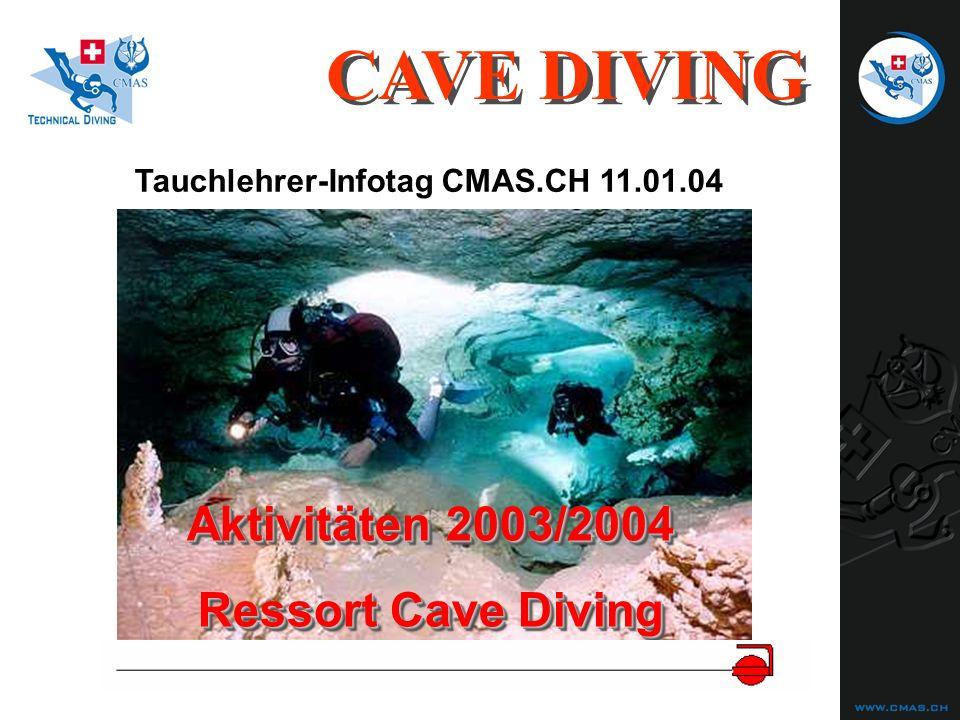 Aktivitäten 2003/2004 Ressort Cave Diving Aktivitäten 2003/2004 Ressort Cave Diving CAVE DIVING Tauchlehrer-Infotag CMAS.CH 11.01.04