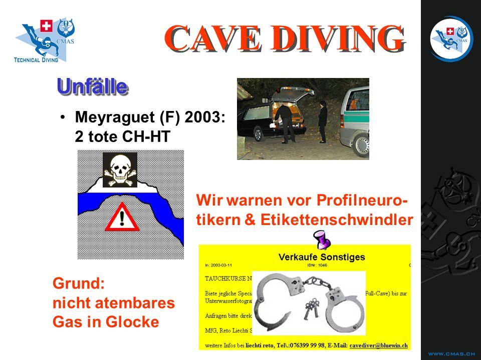 UnfälleUnfälle CAVE DIVING Wir warnen vor Profilneuro- tikern & Etikettenschwindler Meyraguet (F) 2003: 2 tote CH-HT Grund: nicht atembares Gas in Glocke