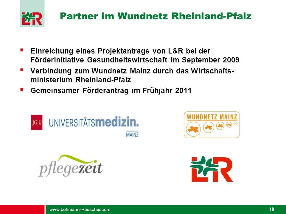 10 Partner im Wundnetz Rheinland-Pfalz Einreichung eines Projektantrags von L&R bei der Förderinitiative Gesundheitswirtschaft im September 2009 Verbi