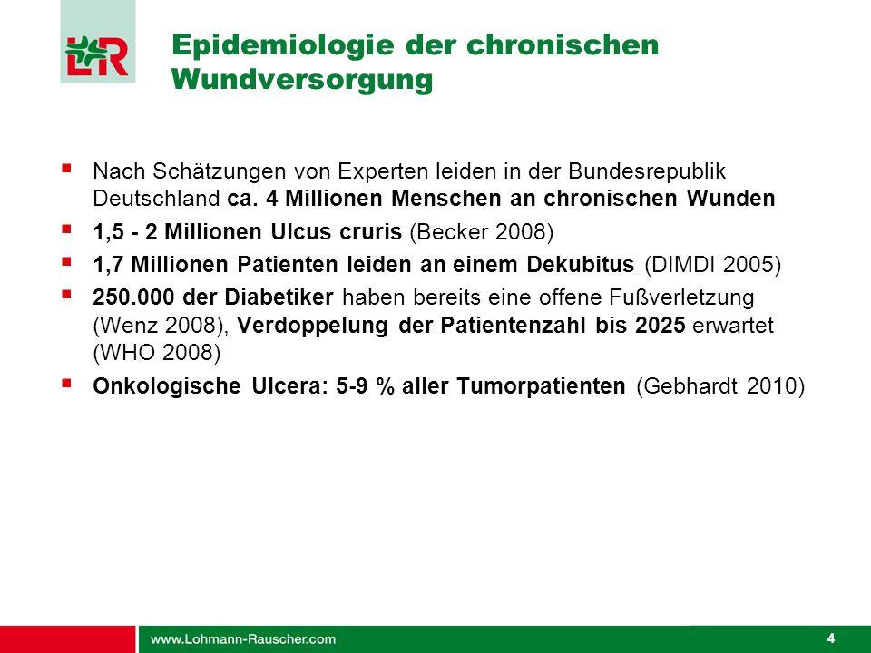 4 Epidemiologie der chronischen Wundversorgung Nach Schätzungen von Experten leiden in der Bundesrepublik Deutschland ca. 4 Millionen Menschen an chro