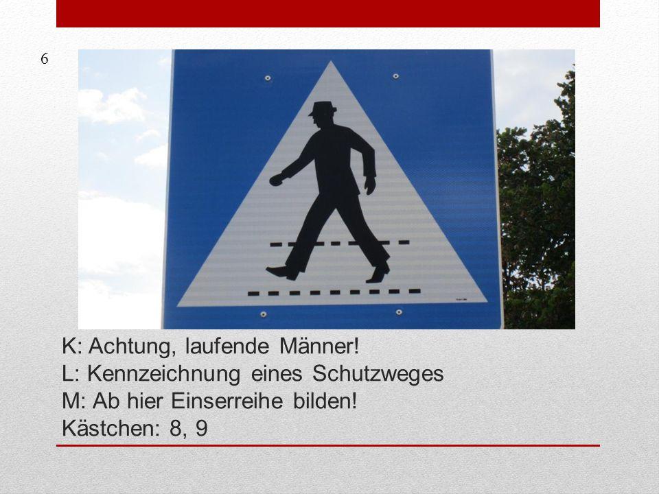 K: Achtung, laufende Männer! L: Kennzeichnung eines Schutzweges M: Ab hier Einserreihe bilden! Kästchen: 8, 9 6