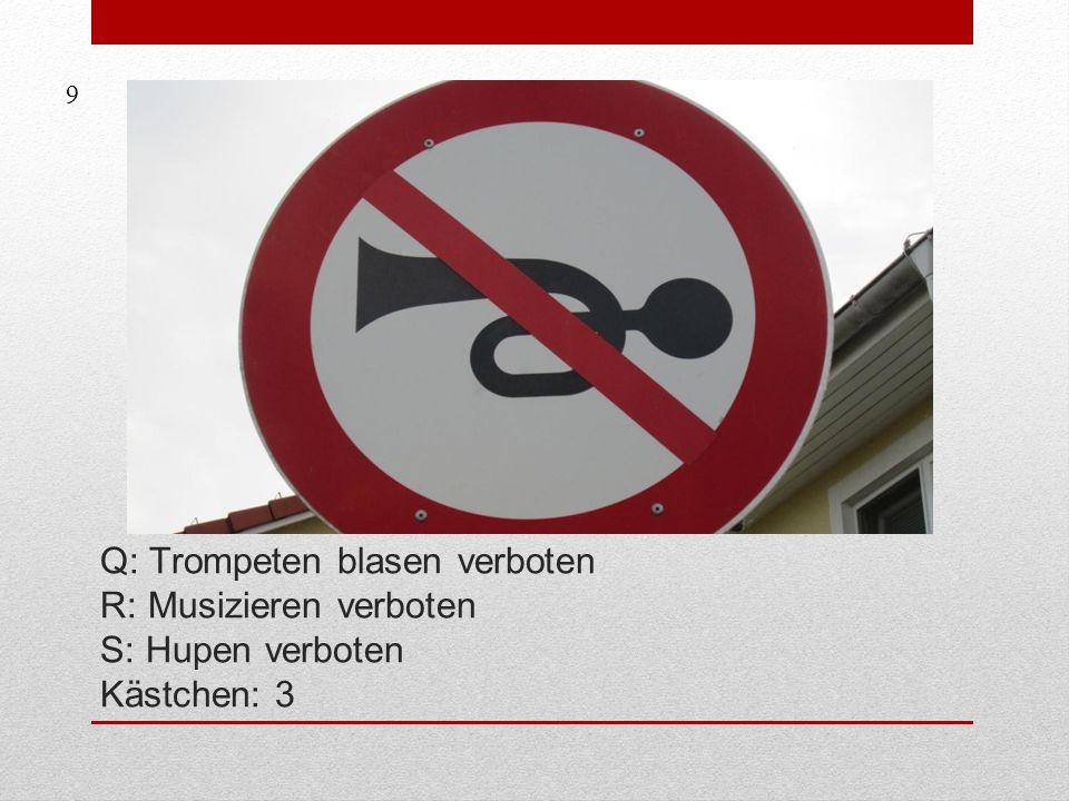 Q: Trompeten blasen verboten R: Musizieren verboten S: Hupen verboten Kästchen: 3 9