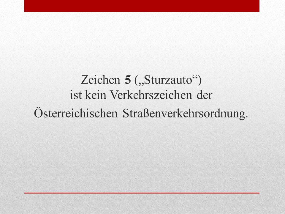 Zeichen 5 (Sturzauto) ist kein Verkehrszeichen der Österreichischen Straßenverkehrsordnung.