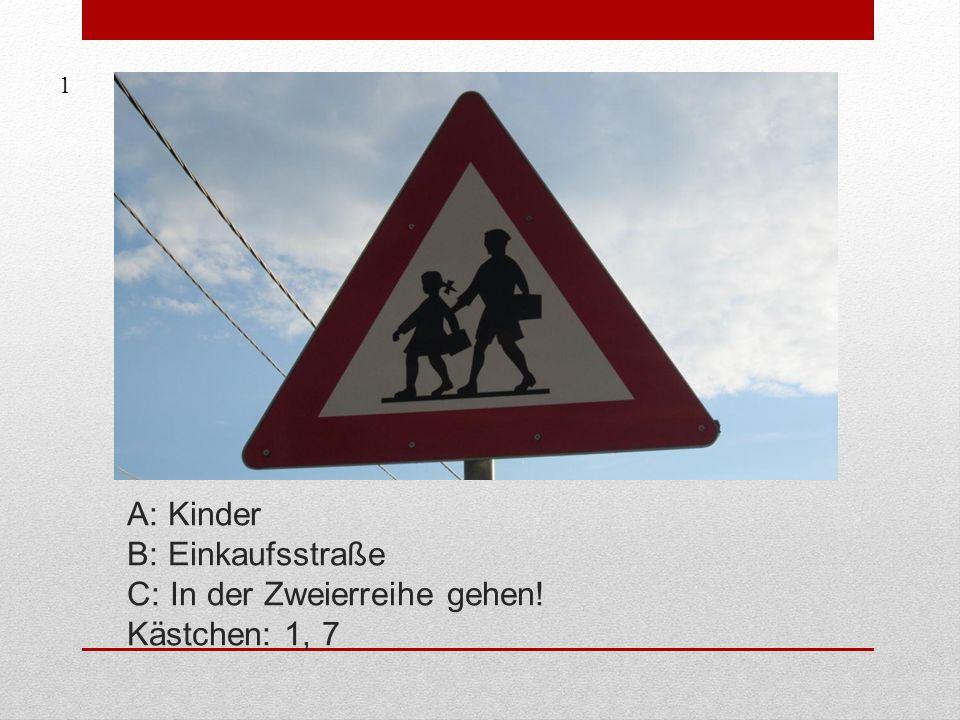 A: Kinder B: Einkaufsstraße C: In der Zweierreihe gehen! Kästchen: 1, 7 1
