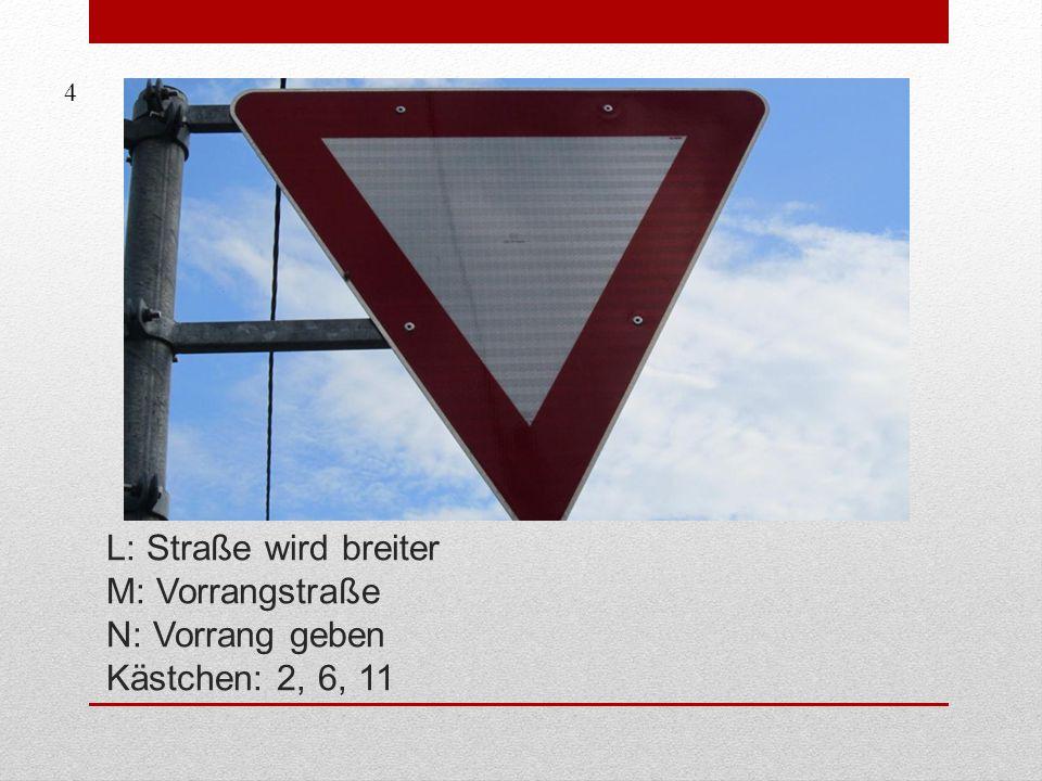 L: Straße wird breiter M: Vorrangstraße N: Vorrang geben Kästchen: 2, 6, 11 4