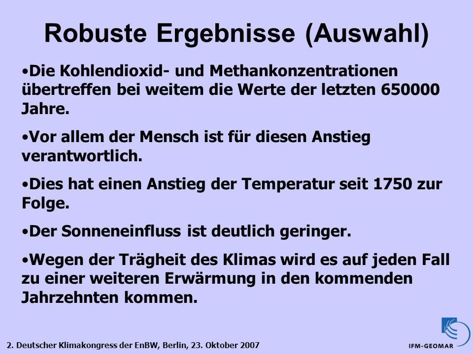 2. Deutscher Klimakongress der EnBW, Berlin, 23. Oktober 2007 Robuste Ergebnisse (Auswahl) Die Kohlendioxid- und Methankonzentrationen übertreffen bei