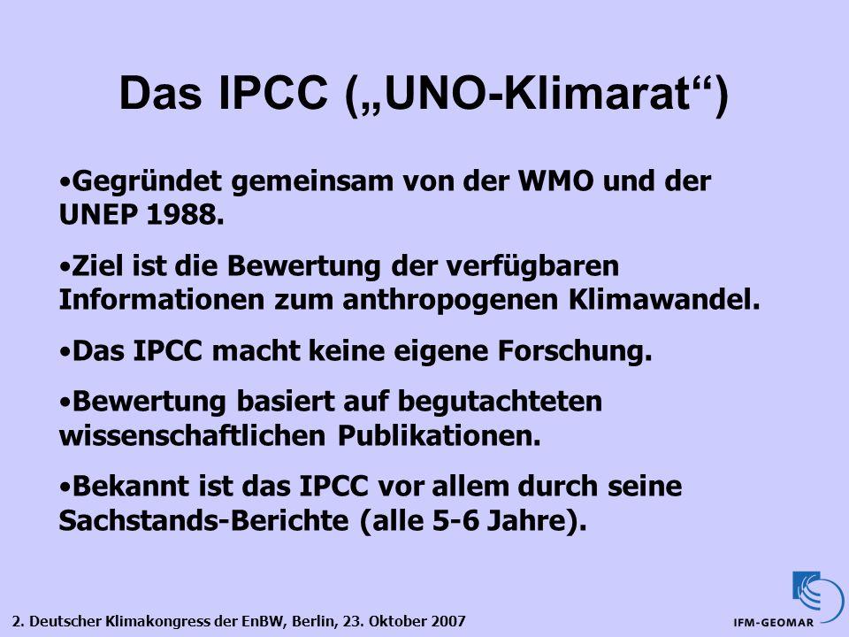 2. Deutscher Klimakongress der EnBW, Berlin, 23. Oktober 2007 Das IPCC (UNO-Klimarat) Gegründet gemeinsam von der WMO und der UNEP 1988. Ziel ist die