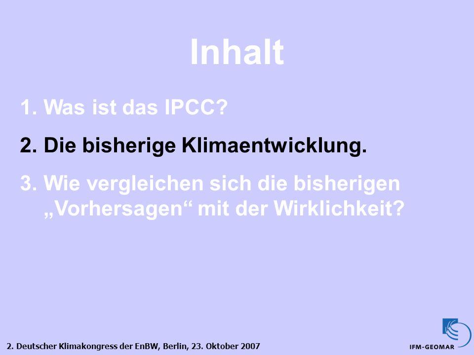 2. Deutscher Klimakongress der EnBW, Berlin, 23. Oktober 2007 Inhalt 1.Was ist das IPCC? 2.Die bisherige Klimaentwicklung. 3.Wie vergleichen sich die