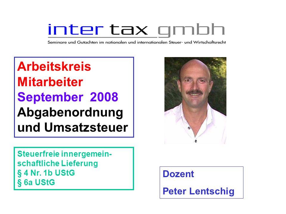 Arbeitskreis Mitarbeiter September 2008 Abgabenordnung und Umsatzsteuer Dozent Peter Lentschig Steuerfreie innergemein- schaftliche Lieferung § 4 Nr.