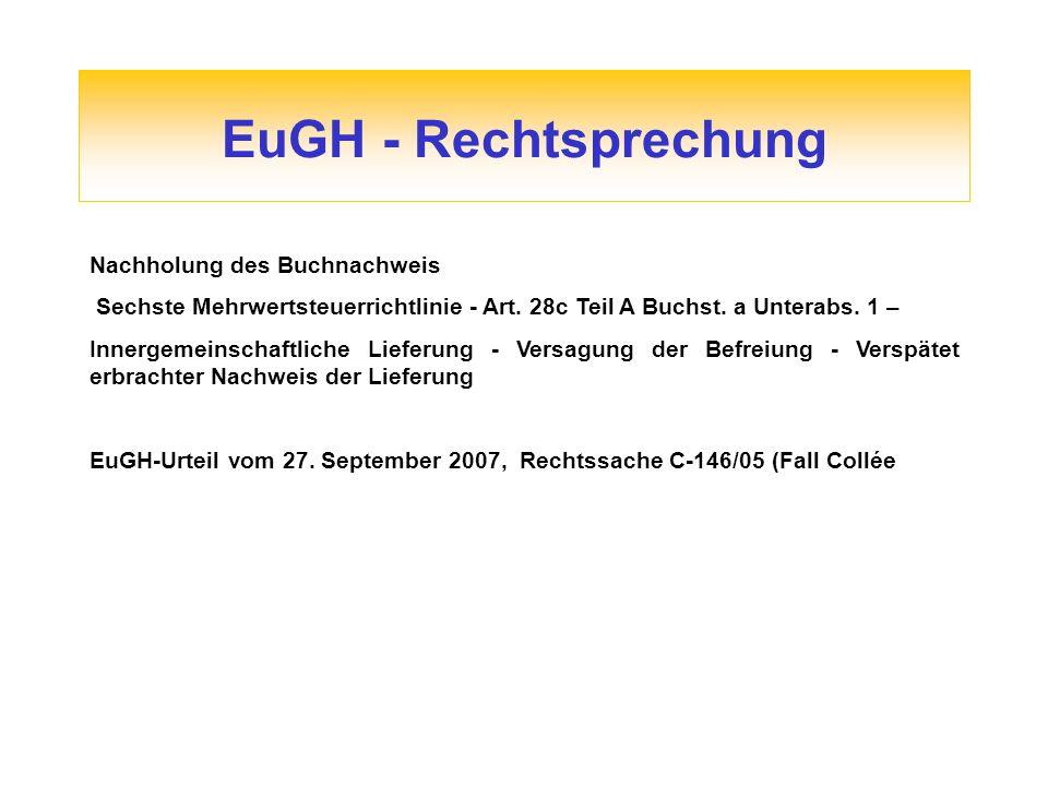 EuGH - Rechtsprechung Nachholung des Buchnachweis Sechste Mehrwertsteuerrichtlinie - Art. 28c Teil A Buchst. a Unterabs. 1 – Innergemeinschaftliche Li