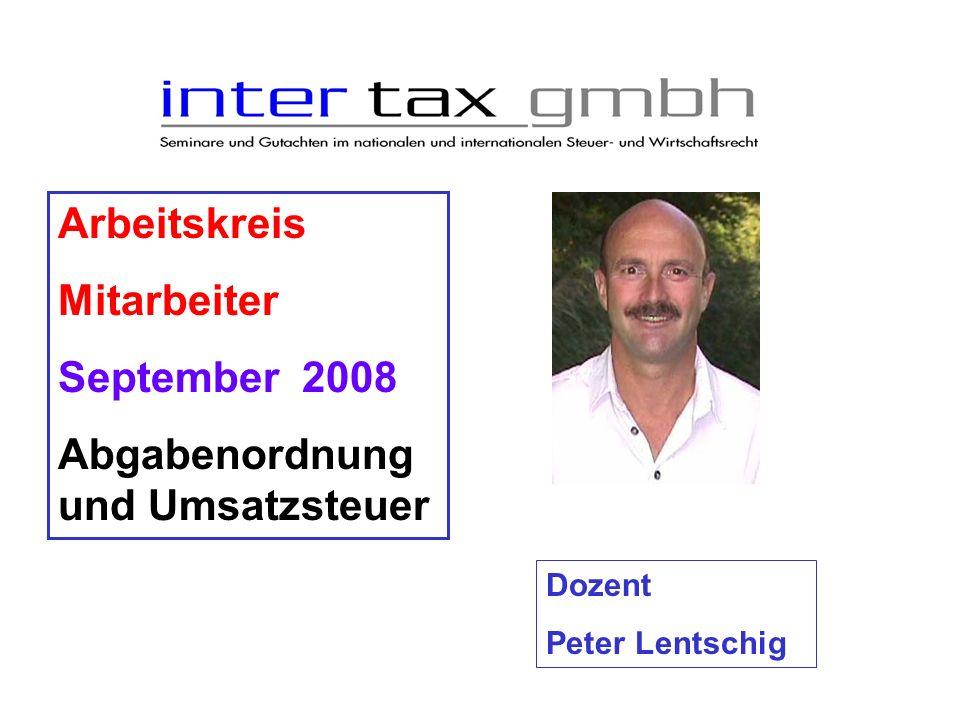 Arbeitskreis Mitarbeiter September 2008 Abgabenordnung und Umsatzsteuer Dozent Peter Lentschig