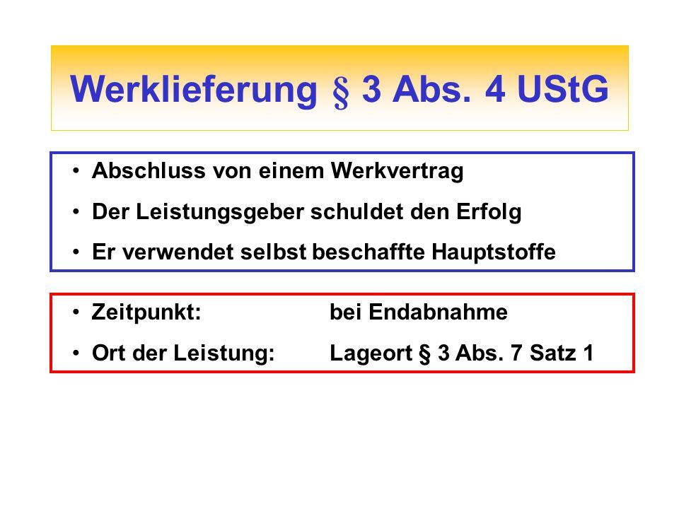 Werklieferung § 3 Abs. 4 UStG Abschluss von einem Werkvertrag Der Leistungsgeber schuldet den Erfolg Er verwendet selbst beschaffte Hauptstoffe Zeitpu