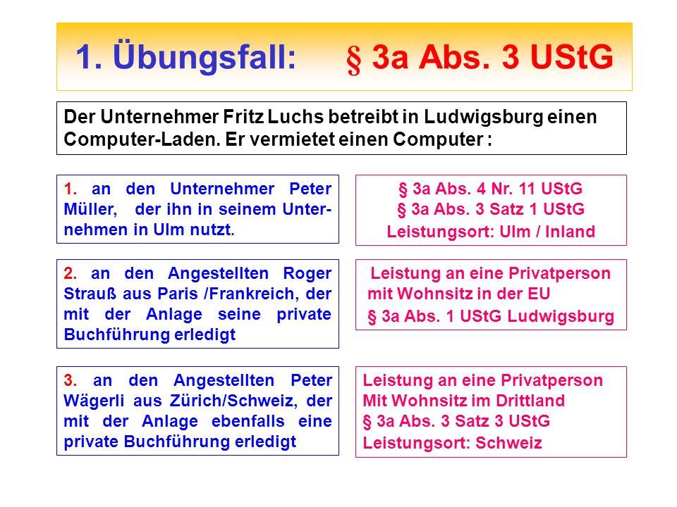 1. Übungsfall:§ 3a Abs. 3 UStG Der Unternehmer Fritz Luchs betreibt in Ludwigsburg einen Computer-Laden. Er vermietet einen Computer : 1. an den Unter