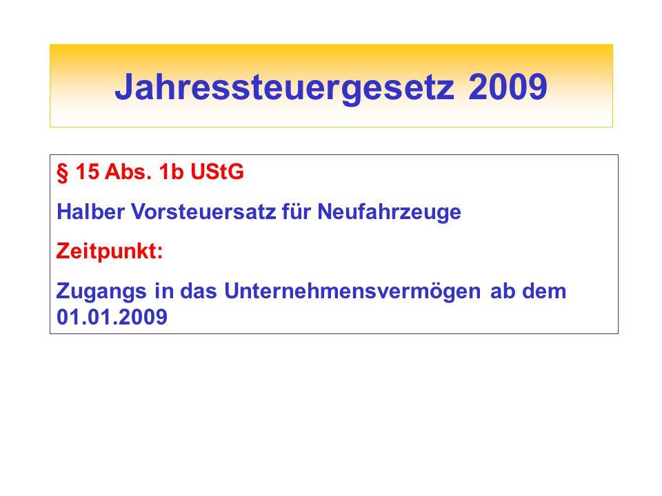 Jahressteuergesetz 2009 § 15 Abs. 1b UStG Halber Vorsteuersatz für Neufahrzeuge Zeitpunkt: Zugangs in das Unternehmensvermögen ab dem 01.01.2009
