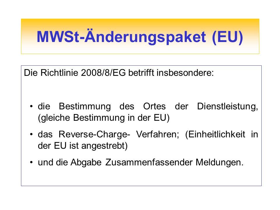 MWSt-Änderungspaket (EU) Die Richtlinie 2008/8/EG betrifft insbesondere: die Bestimmung des Ortes der Dienstleistung, (gleiche Bestimmung in der EU) das Reverse-Charge- Verfahren; (Einheitlichkeit in der EU ist angestrebt) und die Abgabe Zusammenfassender Meldungen.