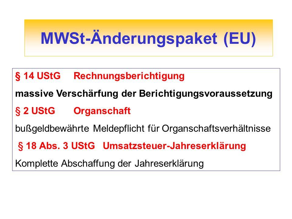 MWSt-Änderungspaket (EU) § 14 UStGRechnungsberichtigung massive Verschärfung der Berichtigungsvoraussetzung § 2 UStGOrganschaft bußgeldbewährte Meldepflicht für Organschaftsverhältnisse § 18 Abs.