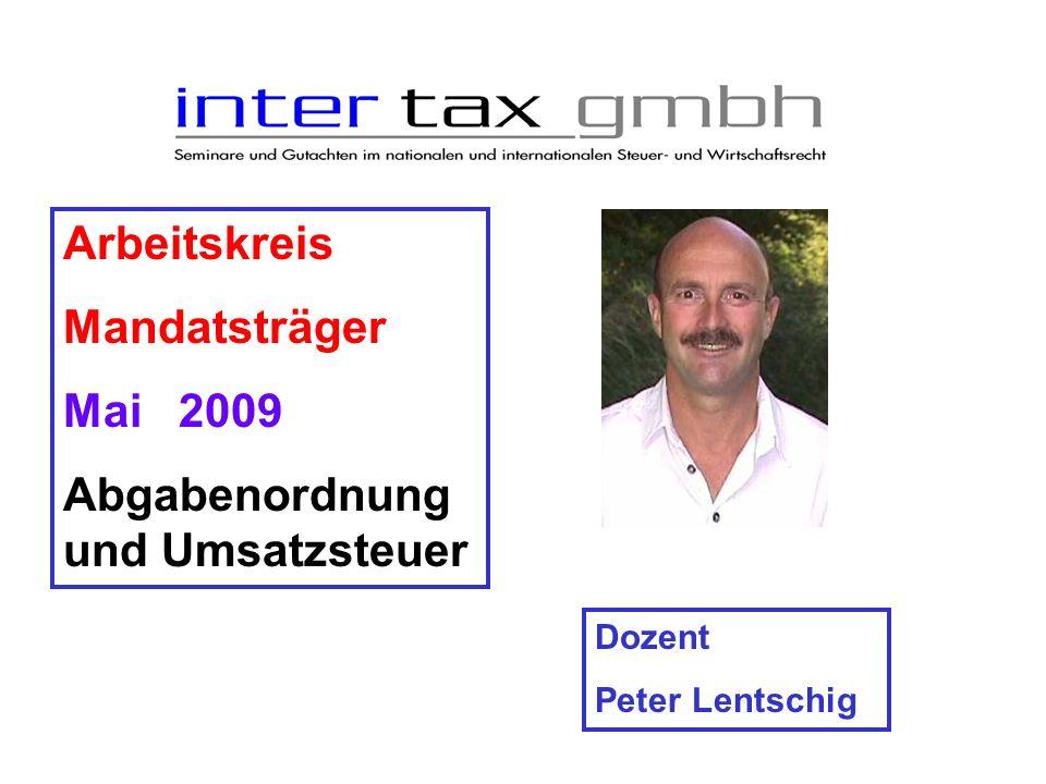 Arbeitskreis Mandatsträger Mai 2009 Abgabenordnung und Umsatzsteuer Dozent Peter Lentschig