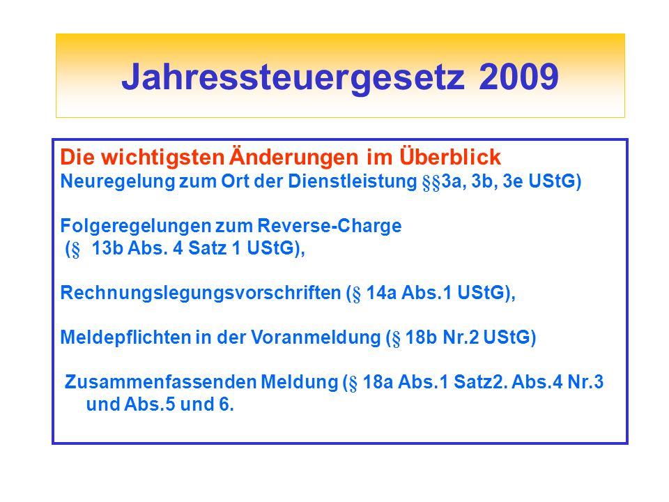 Jahressteuergesetz 2009 Die wichtigsten Änderungen im Überblick Neuregelung zum Ort der Dienstleistung §§3a, 3b, 3e UStG) Folgeregelungen zum Reverse-