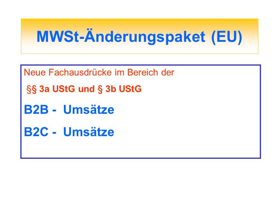MWSt-Änderungspaket (EU) Neue Fachausdrücke im Bereich der §§ 3a UStG und § 3b UStG B2B - Umsätze B2C - Umsätze
