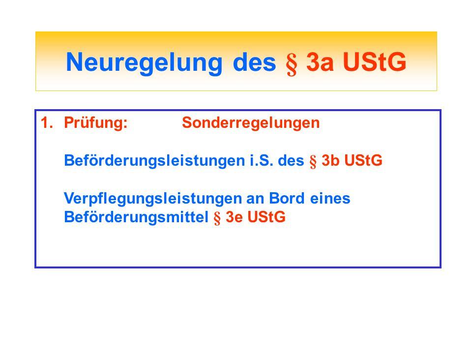 Neuregelung des § 3a UStG 1.Prüfung:Sonderregelungen Beförderungsleistungen i.S. des § 3b UStG Verpflegungsleistungen an Bord eines Beförderungsmittel