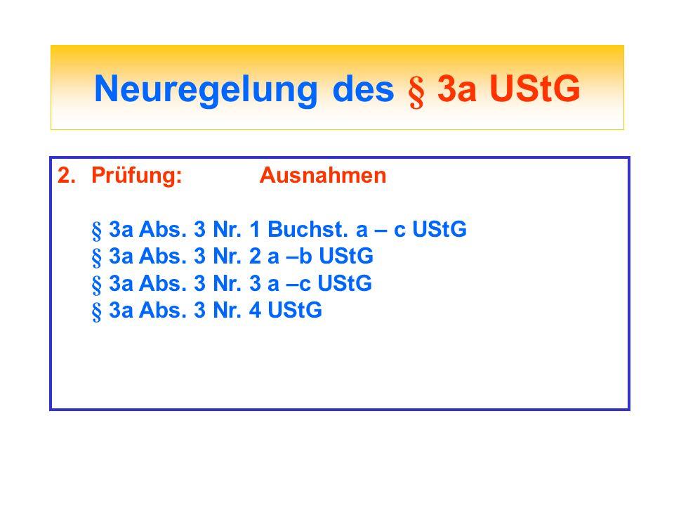 Neuregelung des § 3a UStG 2.Prüfung:Ausnahmen § 3a Abs. 3 Nr. 1 Buchst. a – c UStG § 3a Abs. 3 Nr. 2 a –b UStG § 3a Abs. 3 Nr. 3 a –c UStG § 3a Abs. 3