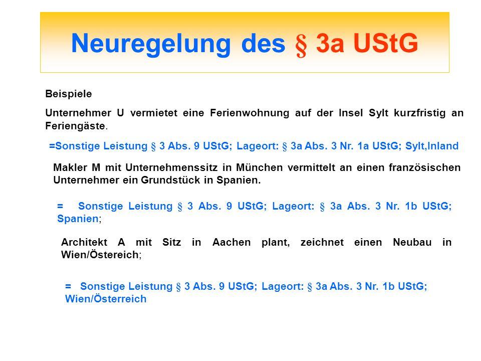 Neuregelung des § 3a UStG Beispiele Unternehmer U vermietet eine Ferienwohnung auf der Insel Sylt kurzfristig an Feriengäste. =Sonstige Leistung § 3 A
