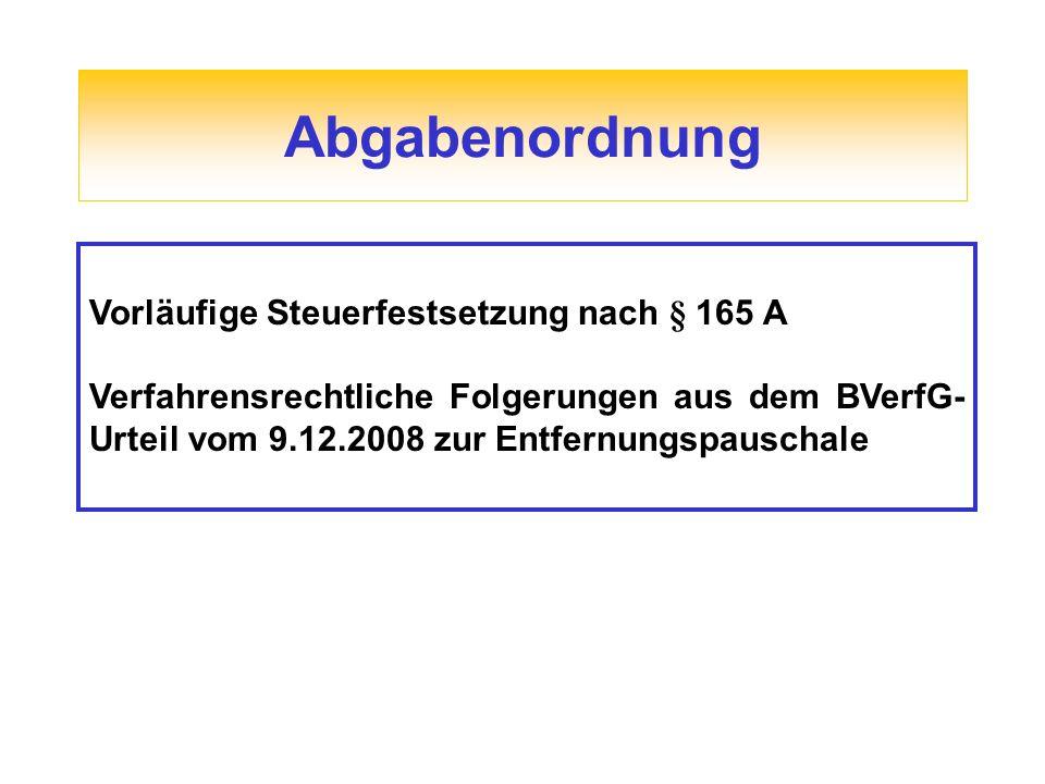 Abgabenordnung Vorläufige Steuerfestsetzung nach § 165 A Verfahrensrechtliche Folgerungen aus dem BVerfG- Urteil vom 9.12.2008 zur Entfernungspauschal