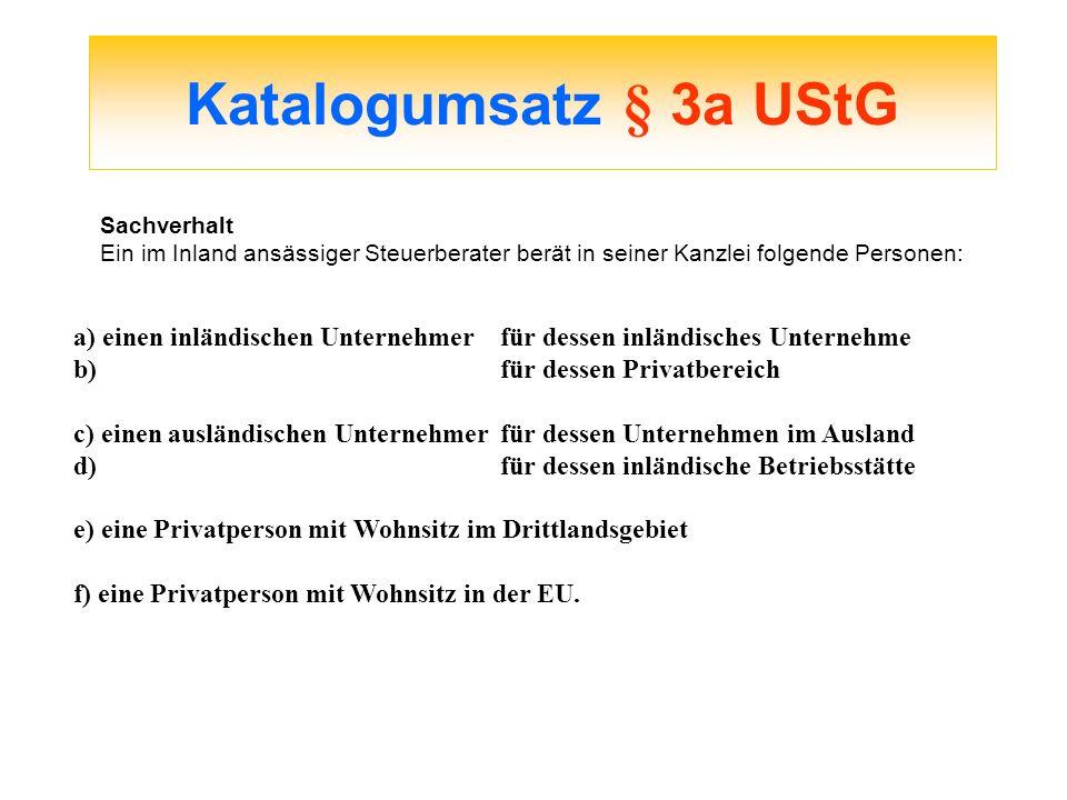 Katalogumsatz § 3a UStG a) einen inländischen Unternehmer für dessen inländisches Unternehme b)für dessen Privatbereich c) einen ausländischen Unterne