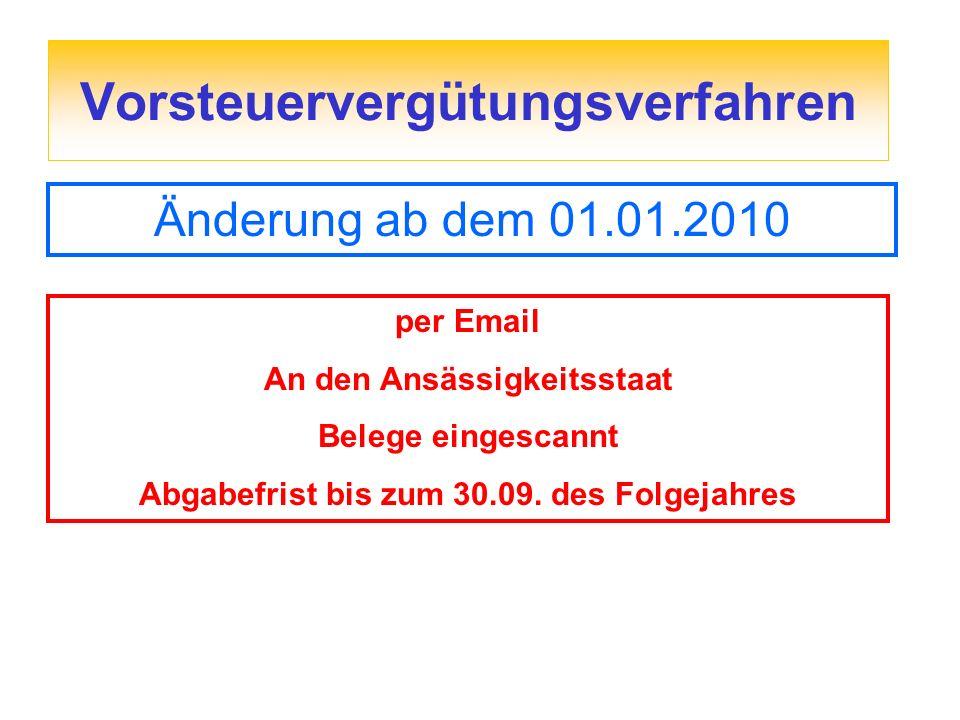Vorsteuervergütungsverfahren Änderung ab dem 01.01.2010 per Email An den Ansässigkeitsstaat Belege eingescannt Abgabefrist bis zum 30.09. des Folgejah