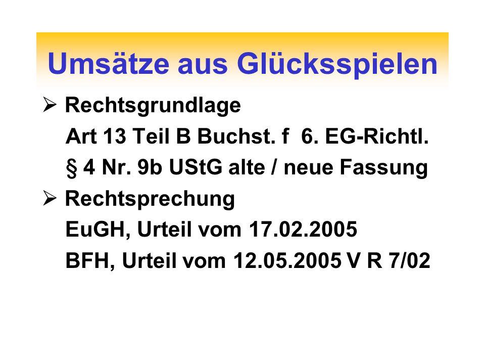Umsätze aus Glücksspielen Rechtsgrundlage Art 13 Teil B Buchst. f 6. EG-Richtl. § 4 Nr. 9b UStG alte / neue Fassung Rechtsprechung EuGH, Urteil vom 17