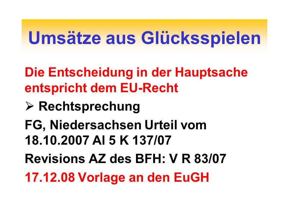 Die Entscheidung in der Hauptsache entspricht dem EU-Recht Rechtsprechung FG, Niedersachsen Urteil vom 18.10.2007 Al 5 K 137/07 Revisions AZ des BFH: