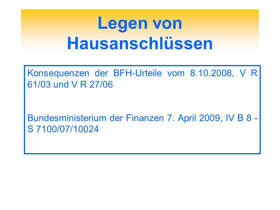 Legen von Hausanschlüssen Konsequenzen der BFH-Urteile vom 8.10.2008, V R 61/03 und V R 27/06 Bundesministerium der Finanzen 7. April 2009, IV B 8 - S