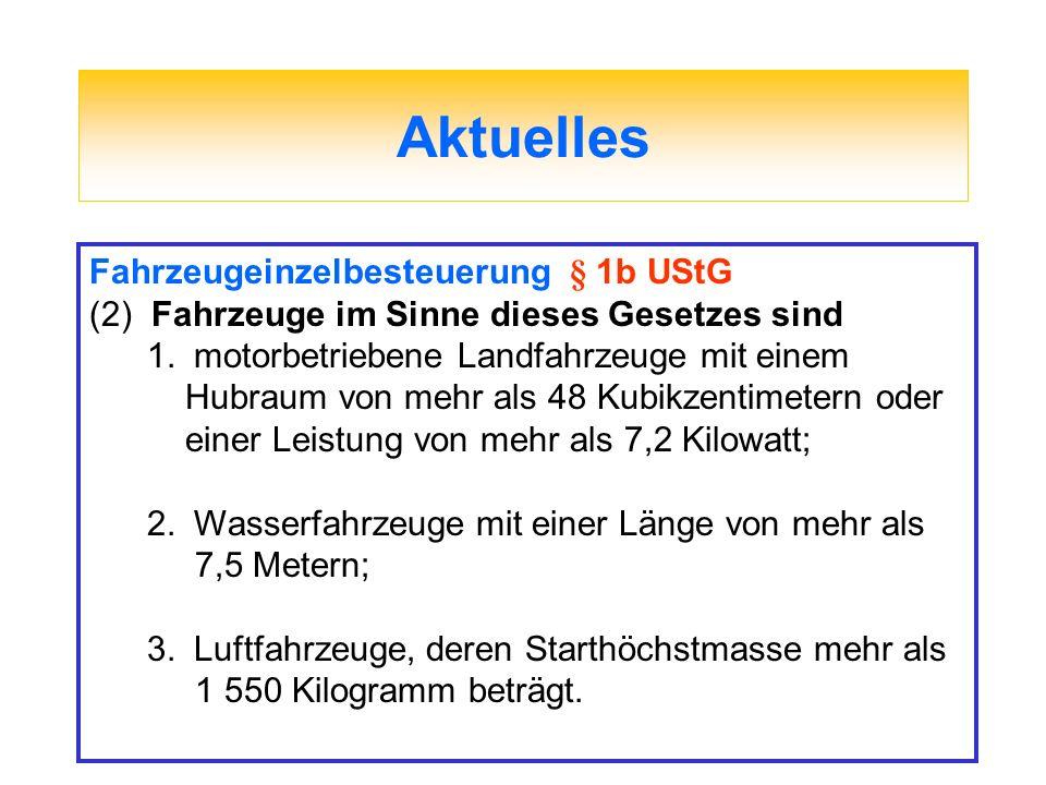 Aktuelles Fahrzeugeinzelbesteuerung § 1b UStG (2) Fahrzeuge im Sinne dieses Gesetzes sind 1.motorbetriebene Landfahrzeuge mit einem Hubraum von mehr a