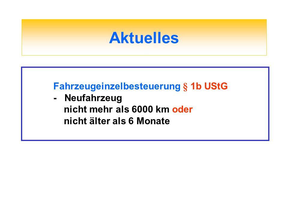 Aktuelles Fahrzeugeinzelbesteuerung § 1b UStG - Neufahrzeug nicht mehr als 6000 km oder nicht älter als 6 Monate