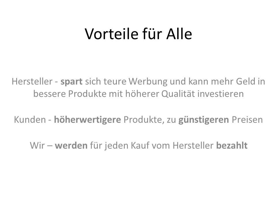 Vorteile für Alle Hersteller - spart sich teure Werbung und kann mehr Geld in bessere Produkte mit höherer Qualität investieren Kunden - höherwertiger