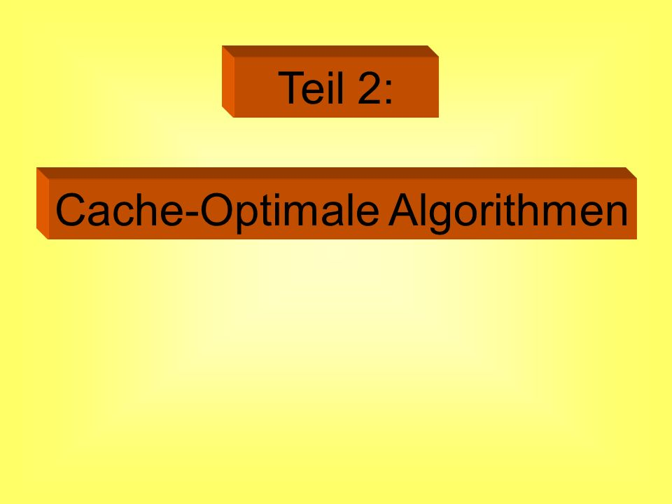 Cache-Optimale Algorithmen Teil 2: