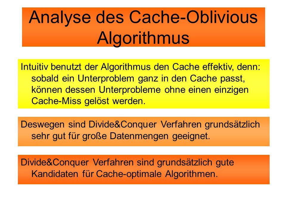 Analyse des Cache-Oblivious Algorithmus Intuitiv benutzt der Algorithmus den Cache effektiv, denn: sobald ein Unterproblem ganz in den Cache passt, kö
