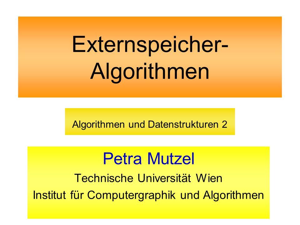 Externspeicher- Algorithmen Petra Mutzel Technische Universität Wien Institut für Computergraphik und Algorithmen Algorithmen und Datenstrukturen 2