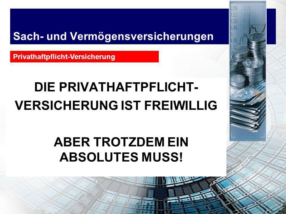 DIE PRIVATHAFTPFLICHT- VERSICHERUNG IST FREIWILLIG ABER TROTZDEM EIN ABSOLUTES MUSS! Privathaftpflicht-Versicherung