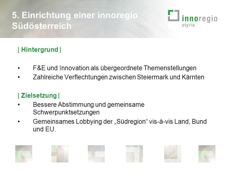 5. Einrichtung einer innoregio Südösterreich | Hintergrund | F&E und Innovation als übergeordnete Themenstellungen Zahlreiche Verflechtungen zwischen