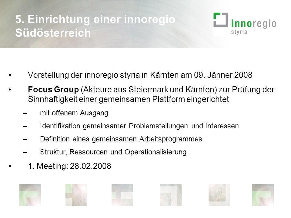 5. Einrichtung einer innoregio Südösterreich Vorstellung der innoregio styria in Kärnten am 09.